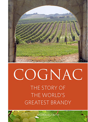 Cognac - the story of the world's greatest brandy by author Nick Faith